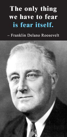 Google Image Result for http://carlosapontejr.files.wordpress.com/2009/03/fdr_fear_quote1.jpg