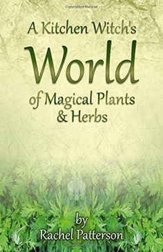 A Kitchen Witch's World of Magical Herbs & Plants by Rachel Patterson http://www.amazon.com/dp/1782796215/ref=cm_sw_r_pi_dp_zc94tb1N18ZN1