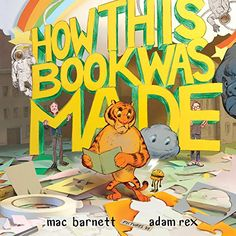 How This Book Was Made: Based on a True Story Written by Mac Barnett Illustrated by Adam Rex Disney • Hyperion 9/06/2016 9781423152200