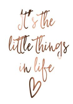 Copper print // It's the little things in life // copper // prints // copper foil print // inspirational // quote prints // poster // foil - Deko - Motivation Cute Quotes, Great Quotes, Words Quotes, Quotes To Live By, Qoutes, Smile Quotes, Cute Sayings, Short Happy Quotes, Inspiring Quotes