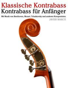 Klassische Kontrabass: Kontrabass für Anfänger. Mit Musik von Beethoven, Mozart, Tchaikovsky und anderen Komponisten