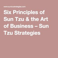 Six Principles of Sun Tzu & the Art of Business – Sun Tzu Strategies