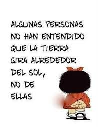 Some people didn't understand that the earth turns around the sun, not around them. True Quotes, Words Quotes, Wise Words, Funny Quotes, Sayings, Favorite Quotes, Best Quotes, Mafalda Quotes, Quotes En Espanol
