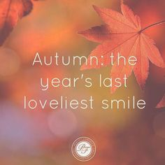 """Autumn, the year's last, loveliest smile."" ~ William Cullen Bryant"