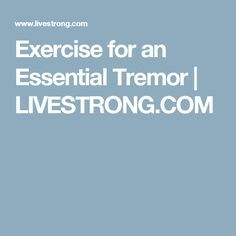 Exercise for an Essential Tremor Tremors Hand, Health Tips, Health And Wellness, Essential Tremors, Merck Manual, Senior Fitness, For Your Health, Cavities, Self Improvement