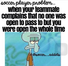 yes there is a girl on my team who said this and i was open she was mad that i didn't pass to her