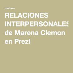RELACIONES INTERPERSONALES de Marena Clemon en Prezi