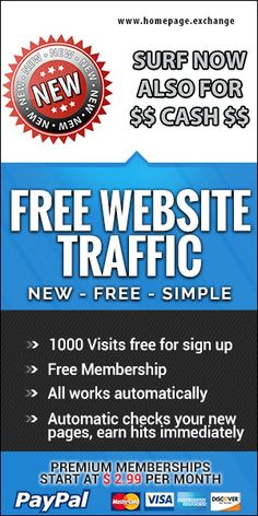 Hello from austria. Do you have enough traffic for your homepage? No unfortunately not? Sign in to http://homepage.exchange and receive free 1000 visitors and $ 075 :) NOW YOU CAN SURF ALSO FOR $$ CASH $$