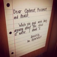 Haha. Love this. And it's slightly ironic considering my mother and my boyfriend and I were having an argument about pessimism vs. optimism vs realism.