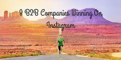 Insta Win: 8 B2B Companies Owning Social Media Marketing On Instagram
