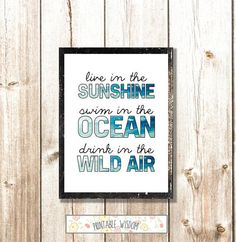 Live in the sunshine, swim in the ocean, drink in the wild air, via Etsy.