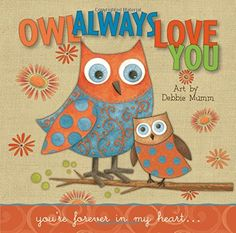 Owl Always Love You: You're Forever In My Heart.  Sweet book illustrated by Debbie Mumm!!