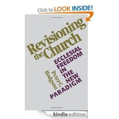 Revisioning the Church: Ecclesial Freedom in the New Paradigm by Peter C. Hodgson. $10.98. 128 pages. Publisher: Fortress Press (March 1, 1988)