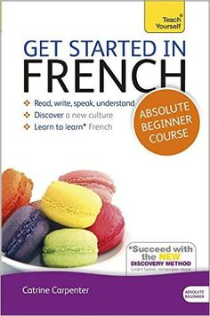 Get Started in French Absolute Beginner Course: Learn to read, write, speak and understand a new language (Teach...