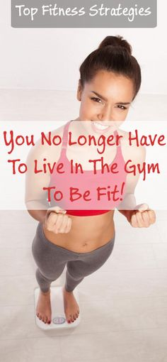 Top Fitness Strategies: You No Longer Have To Live In The Gym To Be Fit!