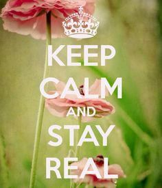 KEEP CALM AND STAY REAL