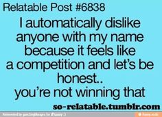 Especially when your brother starts dating someone that has the same name as you...