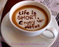Life is short....