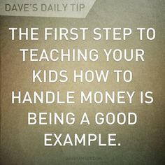 Dave Ramsey - children are watching whether you realize it or not.
