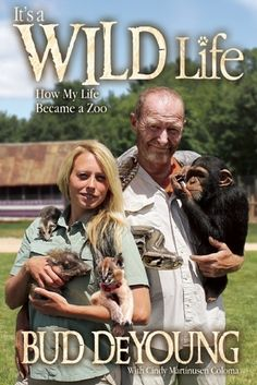 IT'S A WILD LIFE: HOW MY LIFE BECAME A ZOO BY BUD DEYOUNG WITH CINDY MARTINUSEN COLOMA: BOOK REVIEW