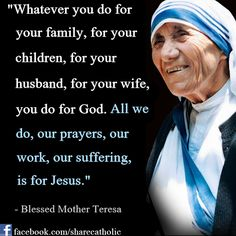 Blessed Mother Teresa and that I do. I'm not a selfish person who only seeks what and how much I can get from others. I will give to my loved ones.....