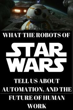 What the robots of 'Star Wars' tell us about automation, and the future of human work - Science vs Hollywood Science Articles, Robots, Writer, Star Wars, Hollywood, Entertainment, Future, Stars, Games