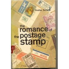 The Romance of the Postage Stamp : An Illustrated History of Stamps and Stamp Collecting