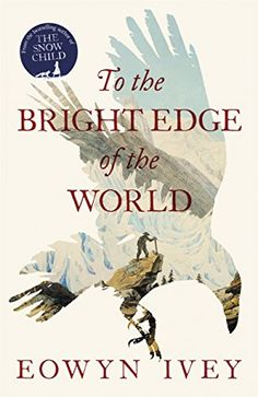 Brona's Books: To the Bright Edge of the World by Eowyn Ivey