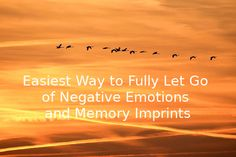 How to help you heal yourself by letting go of negative memories and emotions in the simplest way possible
