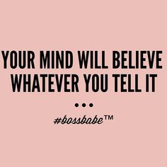 """What are you telling your mind? #BOSSBABE™"""