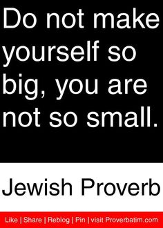 Do not make yourself so big, . Jewish Proverbs, Jewish Quotes, African Proverb, Proverbs Quotes, Book People, October 23, Popular Quotes, Favorite Words, Powerlifting