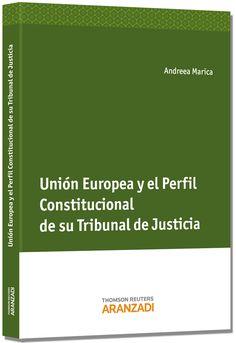 Unión Europea y el perfil constitucional de su tribunal de justicia / Andreea Marica.. -- Cizur Menor (Navarra, 2013.