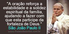"""""""A oração reforça a estabilidade e a solidez espiritual da família, ajudando a fazer com que esta participe da fortaleza de Deus."""" São João Paulo II #sãojoãopauloii"""