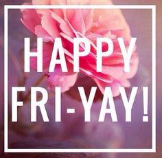 Por fin ... El día de la semana que esperábamos ya es VIERNES.    Así que chicas a tener un buen día y a disfrutar del fin de semana !!!
