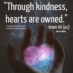 """Through kindness, hearts are owned."" - Imam Ali (as)"