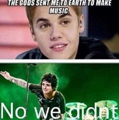 Go home Justin :P Rock/Metal and Green Day for the win ;)