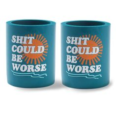 It could be worse coozies...want!