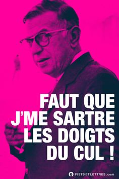 Faut que j'me Sartre les doigts du cul. Some Sentences, Life Science, Science Quotes, Everyday Quotes, Bad Puns, Lion, Funny Art, Book Art, Haha