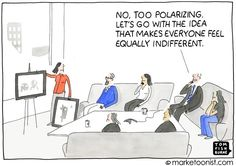 The Power of Polarization.   If you try to appeal to everyone, you won't necessarily appeal to anyone in particular. https://marketoonist.com/2015/07/polarization.html