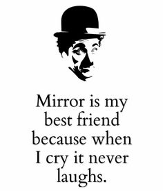 Mirror is my best friend because when I cry it never laughs.  - Charlie Champion  @nileshmalsana #nileshmalsana #entrepreneur #entrepreneurs #rajkot #gujarat #india #quotes #friends #friends #mirror #laughs