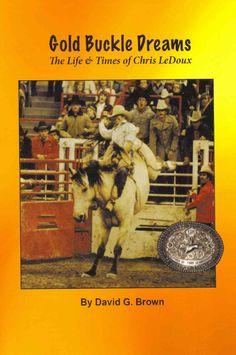 Buckle Dreams: The Life & Times of Chris Ledoux