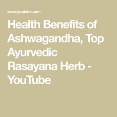Health Benefits of Ashwagandha, Top Ayurvedic Rasayana Herb - YouTube