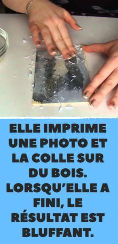 Elle imprime une photo et la colle sur du bois. Lorsqu'elle a fini, le résultat est bluffant.