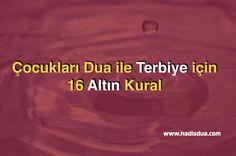 """1. Hazreti Enes (radıyallahü anh)'dan rivayet edilen bir hadis-i şerifte Rasulullah ( Sallallahu Aleyhi ve Sellem) Efendimiz şöyle buyurmuştur; """"Köleleriniz, hayvanlarınız ve çocuklarınızdan kötü huylu olanların kulağına bu ayeti okuyun! (1) أَفَغَيْرَ دِينِ اللّهِ يَبْغُونَ وَلَهُ أَسْلَمَ مَن فِي السَّمَاوَاتِ وَالأَرْضِ طَوْعًا وَكَرْهًا وَإِلَيْهِ يُرْجَعُون Çocuğun iki kulağına okunur. 2. Rad sûresi, yaramaz olan çocuğun …"""