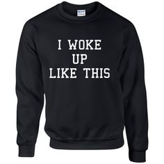 I Woke Up Like This Sweatshirt Jumper College Style ($23) ❤ liked on Polyvore featuring tops, hoodies, sweatshirts, black, women's clothing, patterned sweatshirt, print top, print sweatshirt, patterned tops and ribbed top