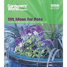 Gardeners' World - 101 Ideas for Pots: Foolproof recipes for year-round colour (Gardeners' World Magazine) ** More info could be found at the image url.