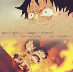 """You're always making me worried, how can i not protect my little brother?"" -ace I love this quote"
