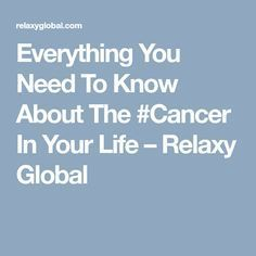 Everything You Need To Know About The #Cancer In Your Life – Relaxy Global