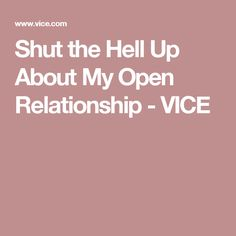 Shut the Hell Up About My Open Relationship - VICE