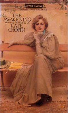 'The Awakening' by Kate Chopin. The universal desire to stretch beyond society's conventions.